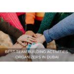 The 7 Best Team Building Activities Organizers in Dubai